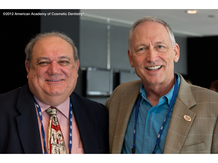 Dr. John Calamia and Dr. Jim Hastings, Members of the AACD Board of Directors.
